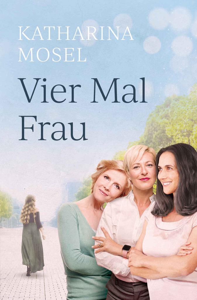 Vier Mal Frau von Katharina Mosel Frauenroman